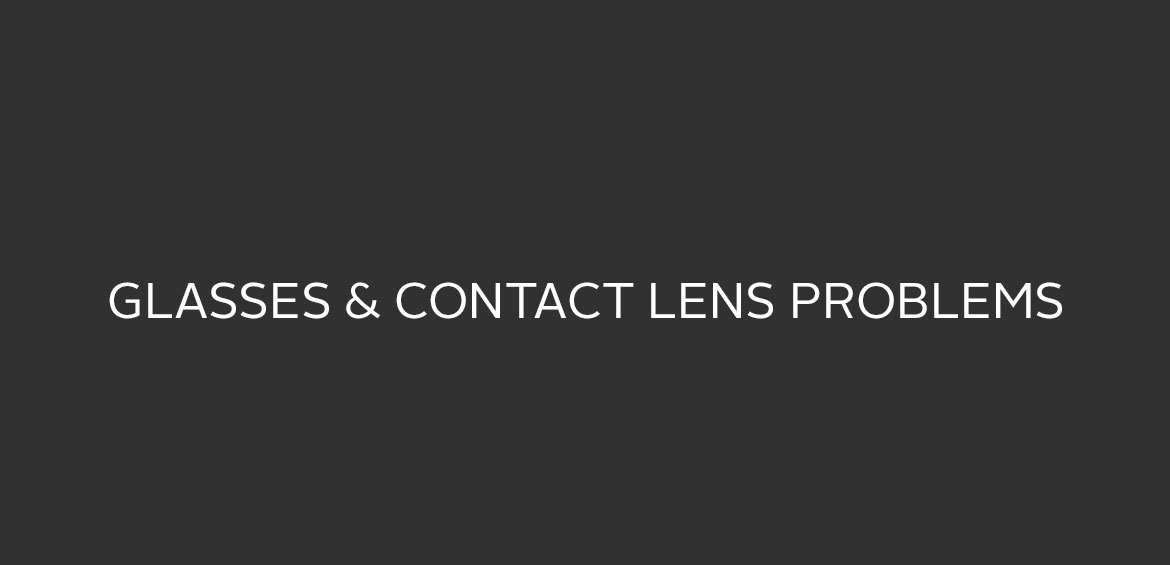Contact Lens & Glasses Issues